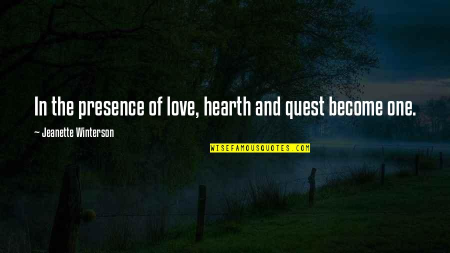 Hearth's Quotes By Jeanette Winterson: In the presence of love, hearth and quest