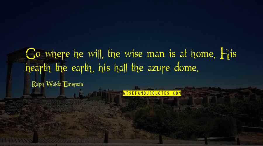Hearth's Quotes By Ralph Waldo Emerson: Go where he will, the wise man is