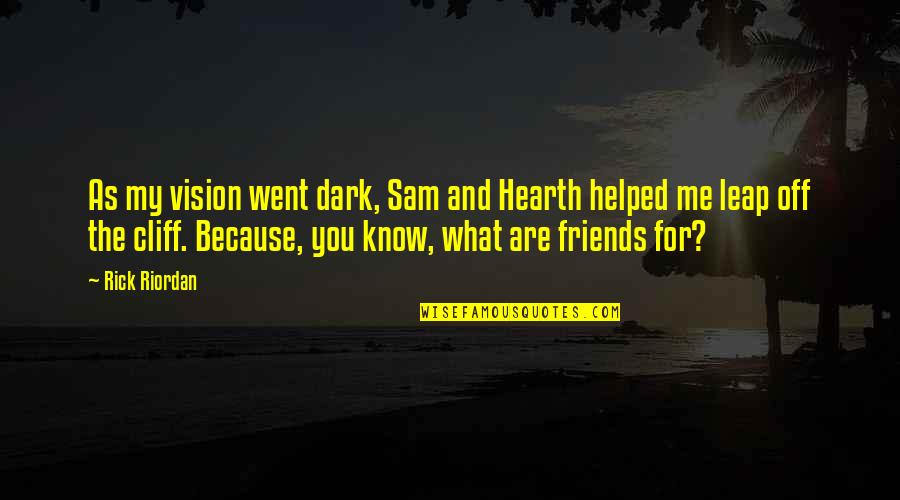 Hearth's Quotes By Rick Riordan: As my vision went dark, Sam and Hearth