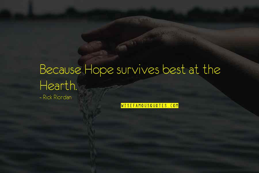 Hearth's Quotes By Rick Riordan: Because Hope survives best at the Hearth.