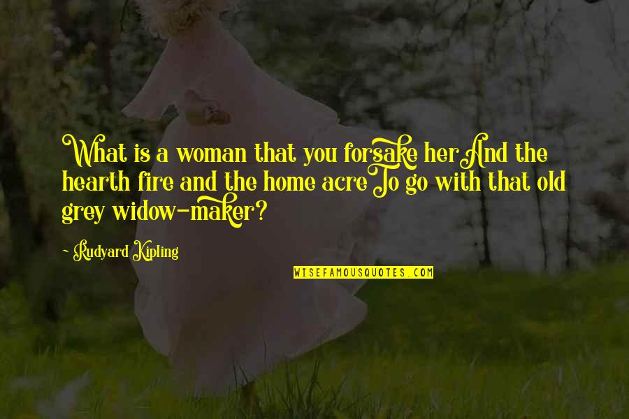 Hearth's Quotes By Rudyard Kipling: What is a woman that you forsake herAnd