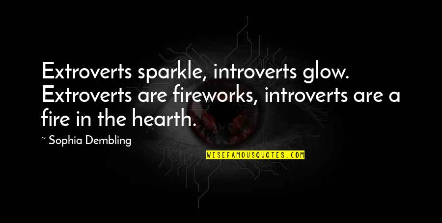 Hearth's Quotes By Sophia Dembling: Extroverts sparkle, introverts glow. Extroverts are fireworks, introverts