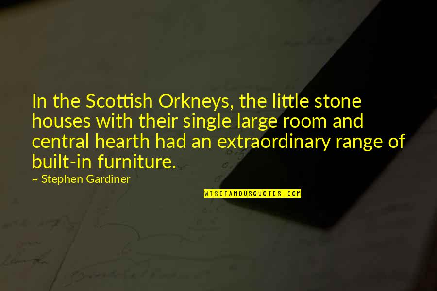 Hearth's Quotes By Stephen Gardiner: In the Scottish Orkneys, the little stone houses