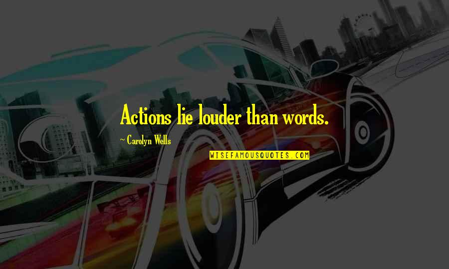 Heartthrobs Quotes By Carolyn Wells: Actions lie louder than words.