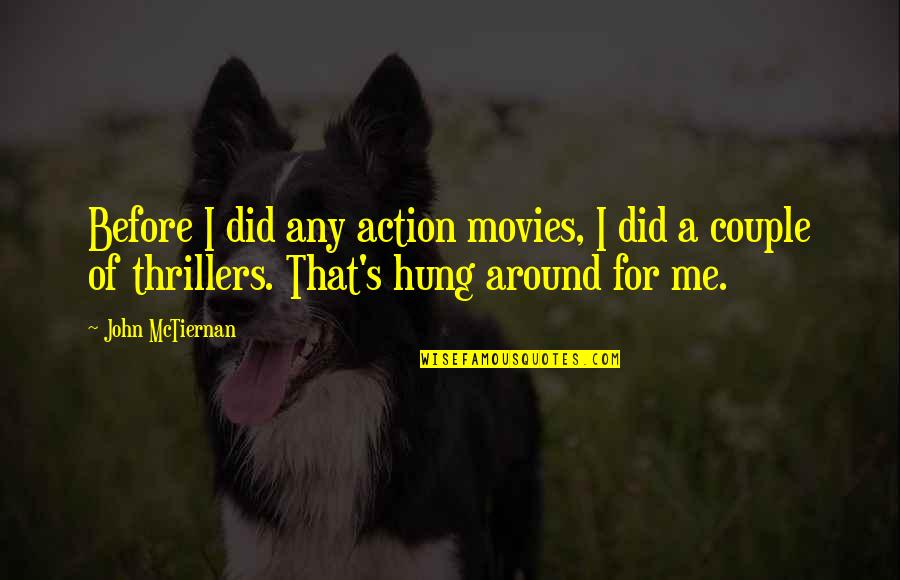 Heartthrobs Quotes By John McTiernan: Before I did any action movies, I did