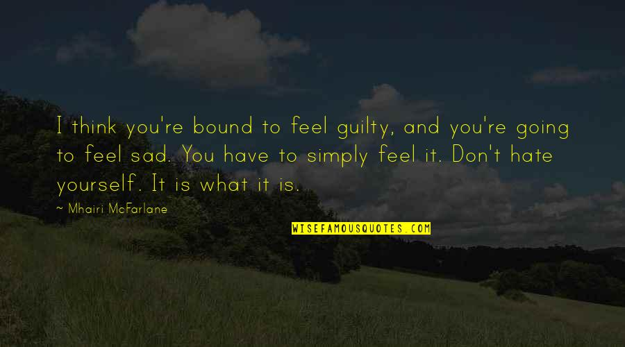 Heartthrobs Quotes By Mhairi McFarlane: I think you're bound to feel guilty, and