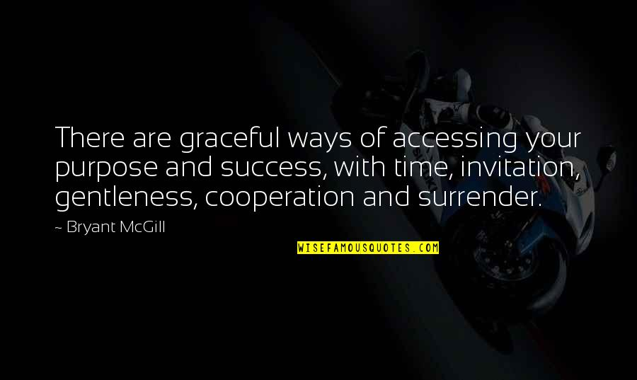 Heat 1995 Quotes By Bryant McGill: There are graceful ways of accessing your purpose