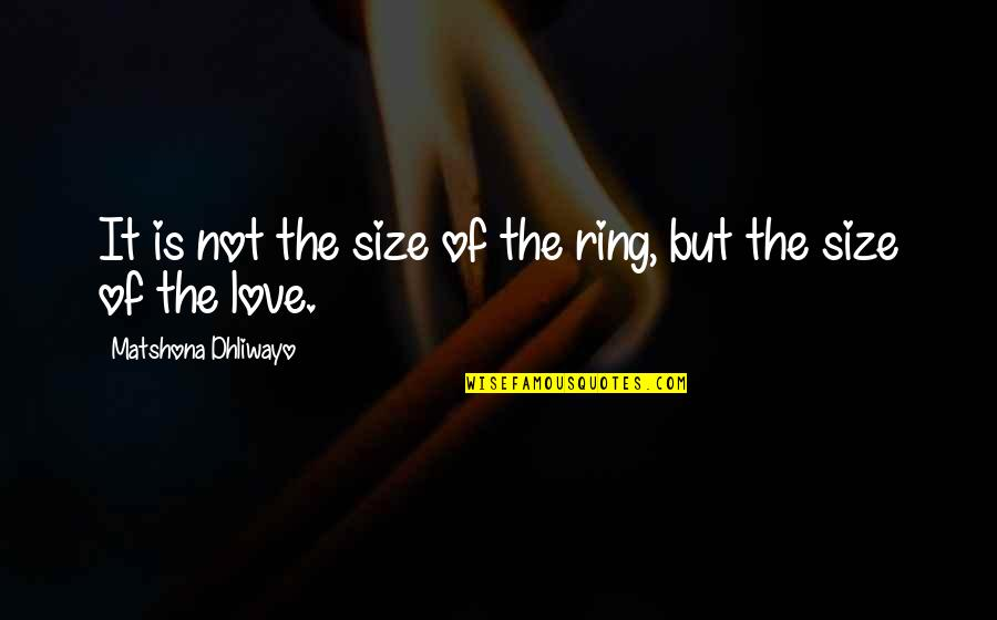 Heat 1995 Quotes By Matshona Dhliwayo: It is not the size of the ring,