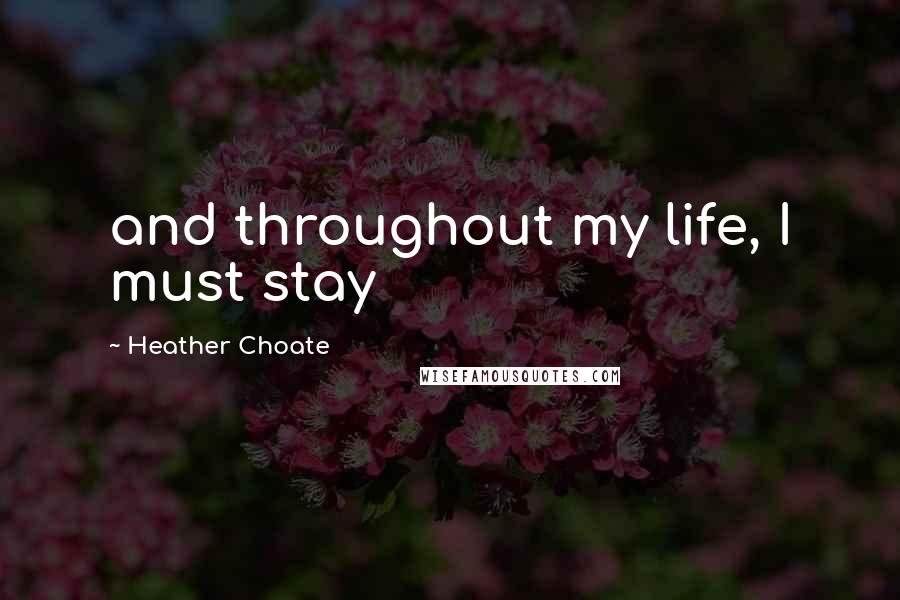 Heather Choate quotes: and throughout my life, I must stay