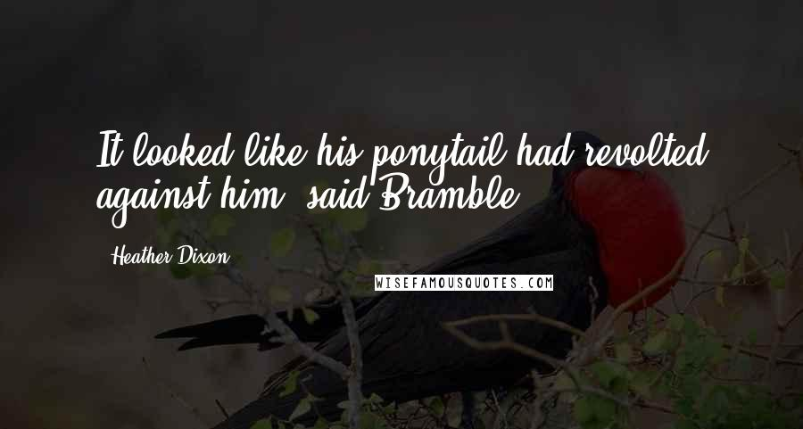 Heather Dixon quotes: It looked like his ponytail had revolted against him, said Bramble.
