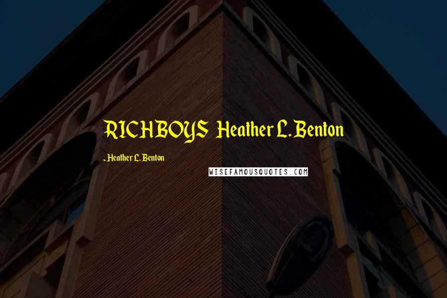 Heather L. Benton quotes: RICH BOYS Heather L. Benton