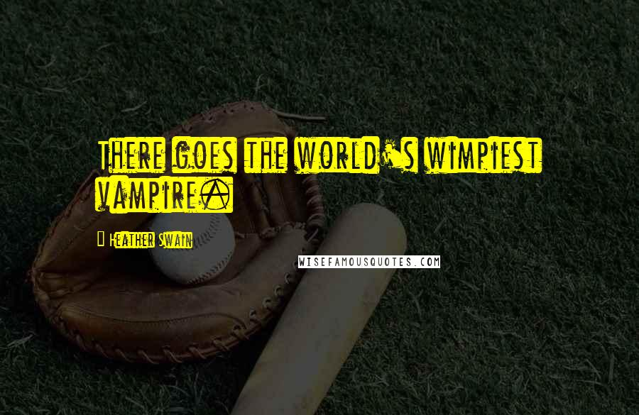 Heather Swain quotes: There goes the world's wimpiest vampire.