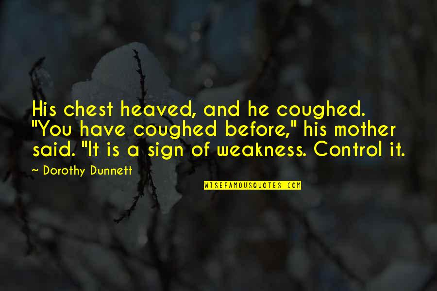 """Heaved Quotes By Dorothy Dunnett: His chest heaved, and he coughed. """"You have"""