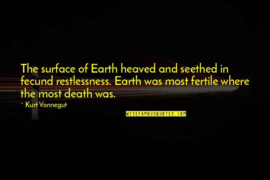 Heaved Quotes By Kurt Vonnegut: The surface of Earth heaved and seethed in