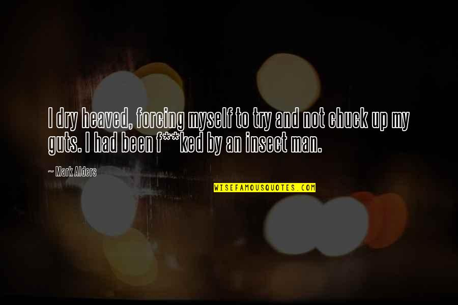 Heaved Quotes By Mark Alders: I dry heaved, forcing myself to try and