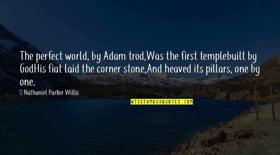 Heaved Quotes By Nathaniel Parker Willis: The perfect world, by Adam trod,Was the first