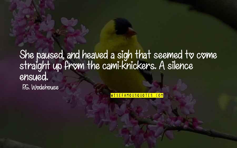 Heaved Quotes By P.G. Wodehouse: She paused, and heaved a sigh that seemed