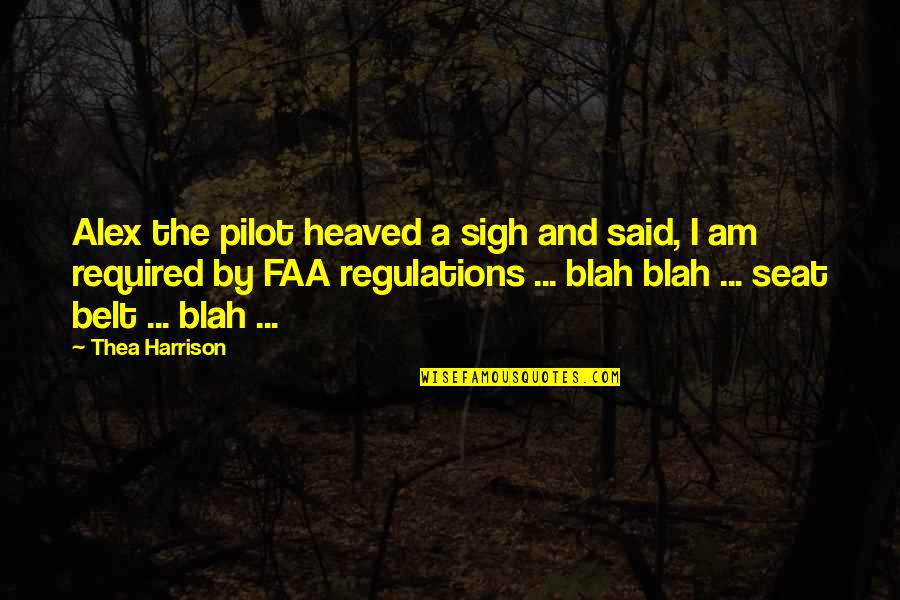 Heaved Quotes By Thea Harrison: Alex the pilot heaved a sigh and said,