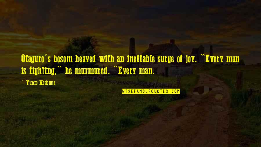 Heaved Quotes By Yukio Mishima: Otaguro's bosom heaved with an ineffable surge of