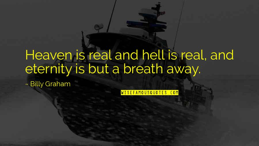 Heaven Is For Real Quotes By Billy Graham: Heaven is real and hell is real, and