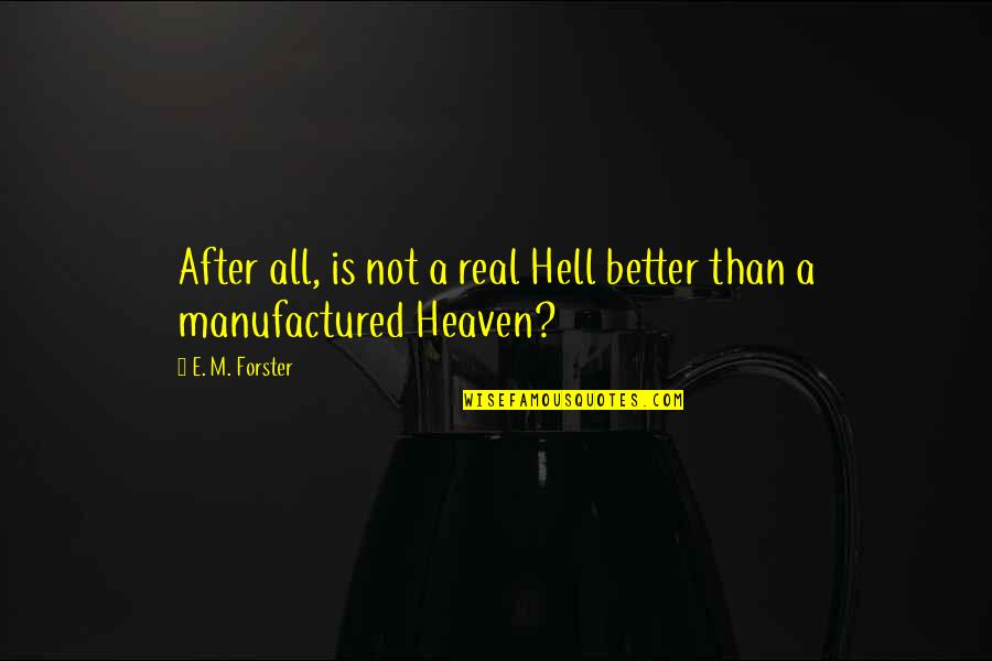 Heaven Is For Real Quotes By E. M. Forster: After all, is not a real Hell better