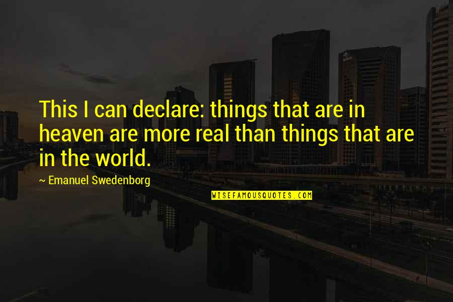 Heaven Is For Real Quotes By Emanuel Swedenborg: This I can declare: things that are in
