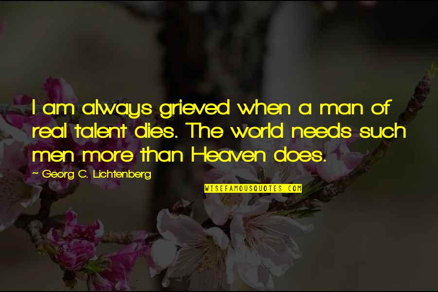 Heaven Is For Real Quotes By Georg C. Lichtenberg: I am always grieved when a man of