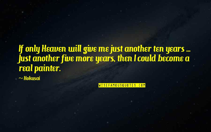 Heaven Is For Real Quotes By Hokusai: If only Heaven will give me just another