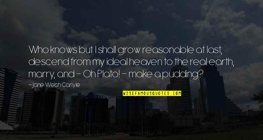Heaven Is For Real Quotes By Jane Welsh Carlyle: Who knows but I shall grow reasonable at
