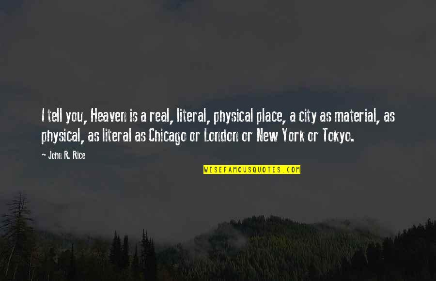 Heaven Is For Real Quotes By John R. Rice: I tell you, Heaven is a real, literal,