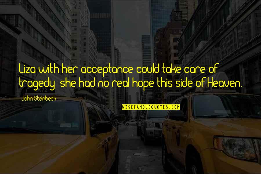 Heaven Is For Real Quotes By John Steinbeck: Liza with her acceptance could take care of