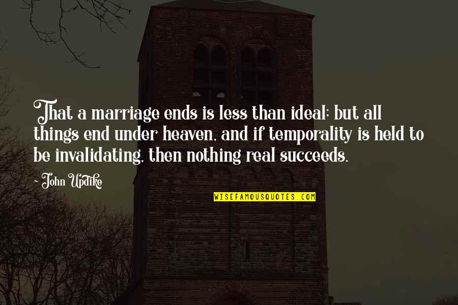 Heaven Is For Real Quotes By John Updike: That a marriage ends is less than ideal;