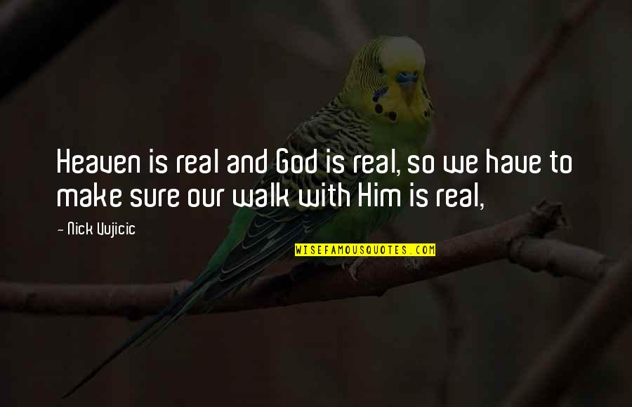 Heaven Is For Real Quotes By Nick Vujicic: Heaven is real and God is real, so