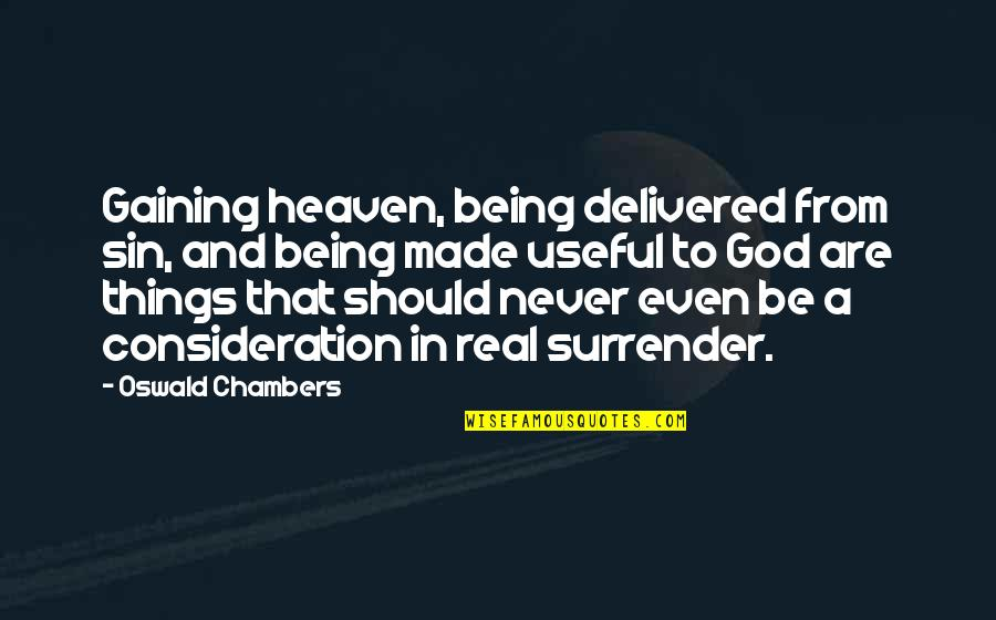 Heaven Is For Real Quotes By Oswald Chambers: Gaining heaven, being delivered from sin, and being