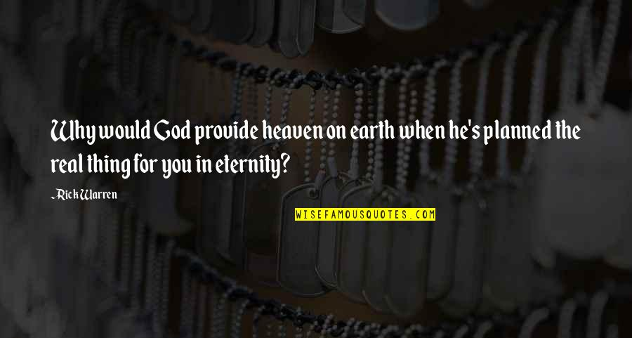 Heaven Is For Real Quotes By Rick Warren: Why would God provide heaven on earth when