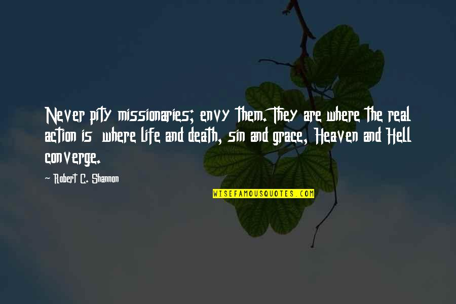Heaven Is For Real Quotes By Robert C. Shannon: Never pity missionaries; envy them. They are where