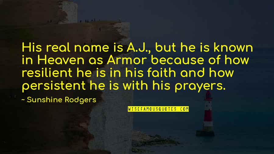 Heaven Is For Real Quotes By Sunshine Rodgers: His real name is A.J., but he is