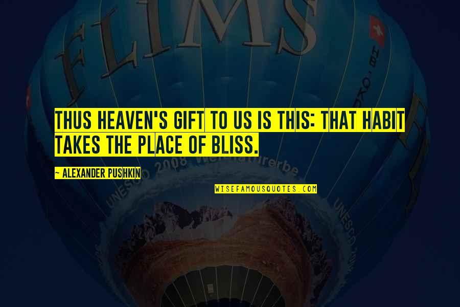 Heaven Quotes By Alexander Pushkin: Thus heaven's gift to us is this: That