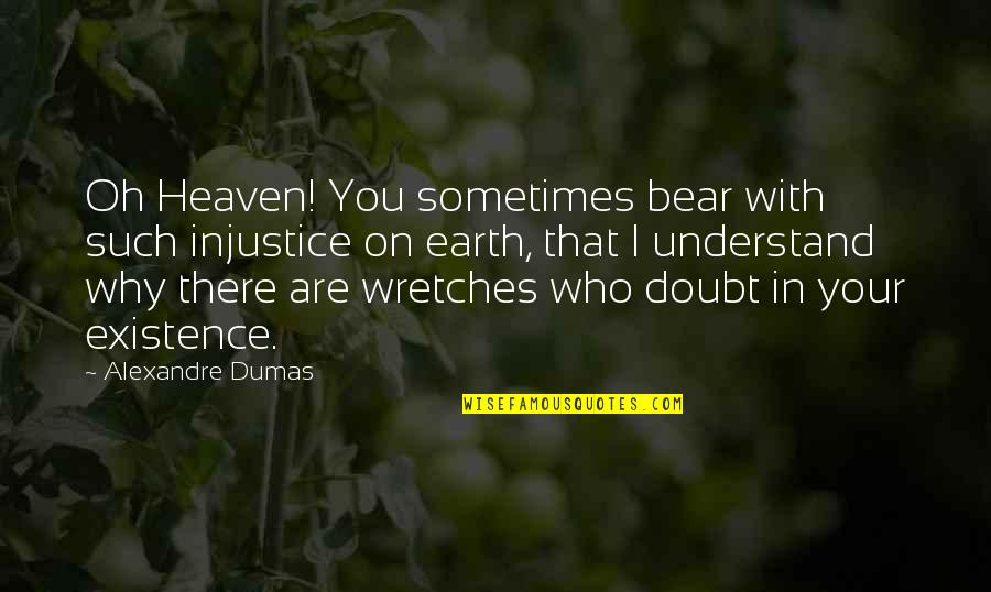 Heaven Quotes By Alexandre Dumas: Oh Heaven! You sometimes bear with such injustice