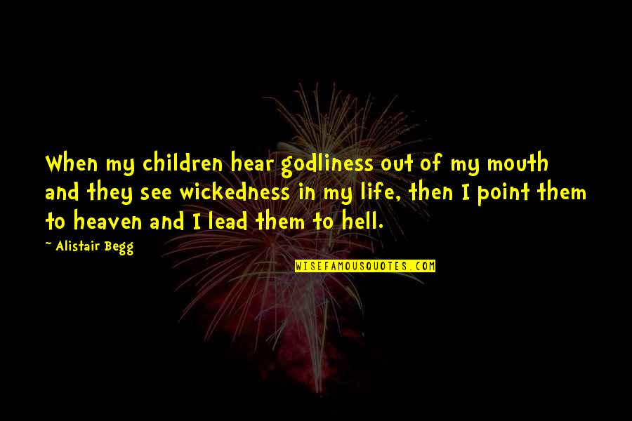 Heaven Quotes By Alistair Begg: When my children hear godliness out of my