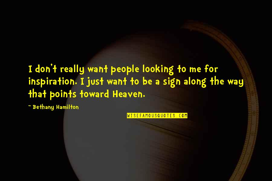 Heaven Quotes By Bethany Hamilton: I don't really want people looking to me