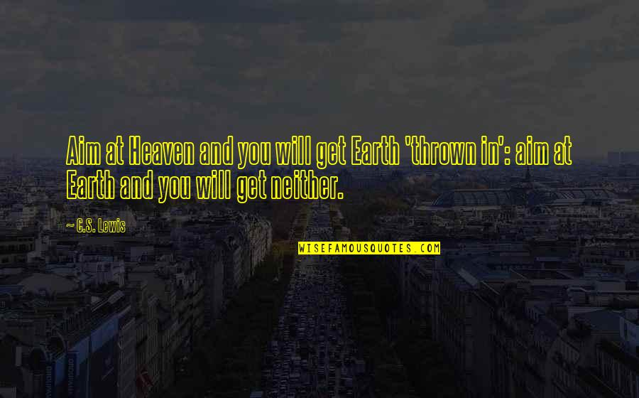 Heaven Quotes By C.S. Lewis: Aim at Heaven and you will get Earth