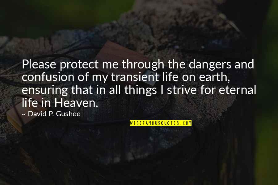 Heaven Quotes By David P. Gushee: Please protect me through the dangers and confusion