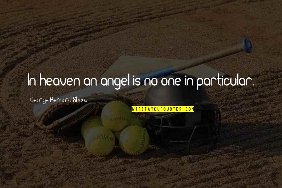 Heaven Quotes By George Bernard Shaw: In heaven an angel is no one in