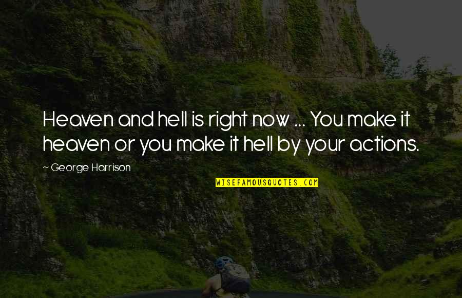Heaven Quotes By George Harrison: Heaven and hell is right now ... You