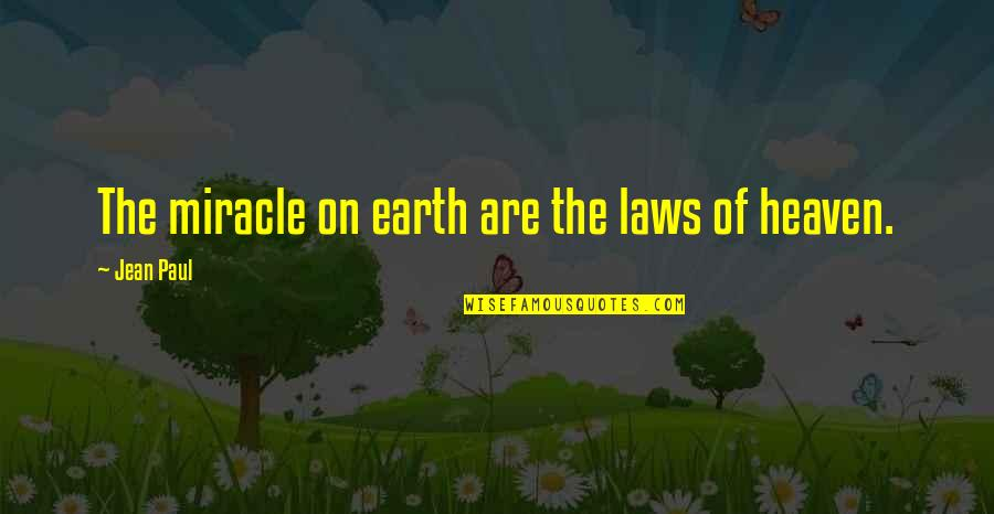 Heaven Quotes By Jean Paul: The miracle on earth are the laws of