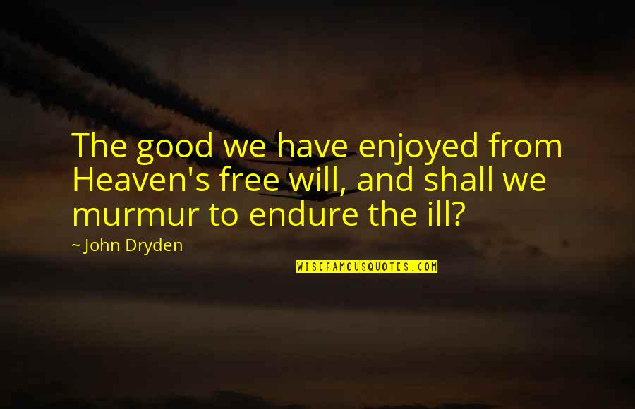 Heaven Quotes By John Dryden: The good we have enjoyed from Heaven's free