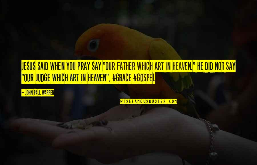 "Heaven Quotes By John Paul Warren: Jesus said when you pray say ""Our Father"