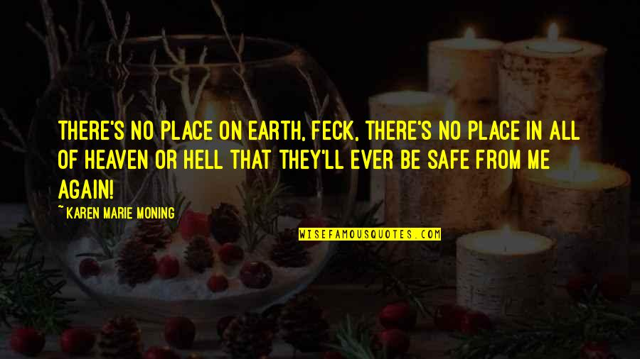 Heaven Quotes By Karen Marie Moning: There's no place on Earth, feck, there's no