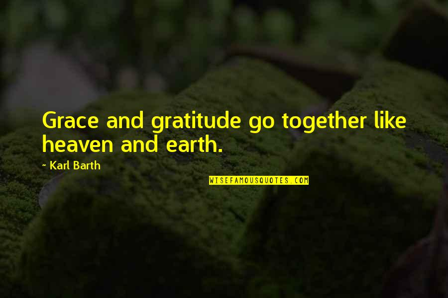 Heaven Quotes By Karl Barth: Grace and gratitude go together like heaven and